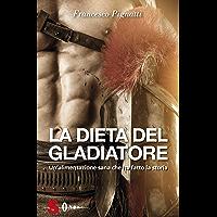 La dieta del gladiatore: Il programma alimentare 100% vegetale per gli atleti e gli sportivi