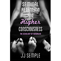 Seminal Retention and Higher Consciousness: The Sexology of Kundalini