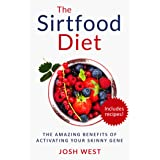 The Sirtfood Diet: The Amazing Benefits of Activating Your Skinny Gene, Including Recipes! (Healthy Diets and Fitness Series.