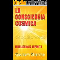 LA CONSCIENCIA COSMICA: INTELIGENCIA INFINITA (Empowerment Series)