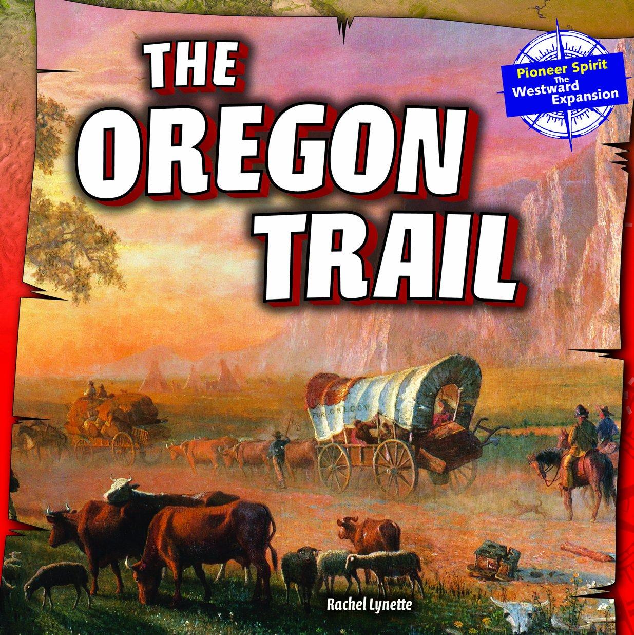 Read Online The Oregon Trail (Pioneer Spirit: The Westward Expansion (Powerkids)) pdf epub