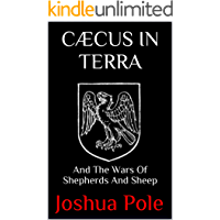 CÆCUS IN TERRA: And The Wars Of Shepherds And Sheep