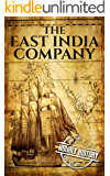 The East India Company: A History From Beginning to End (The East India Companies Book 1)