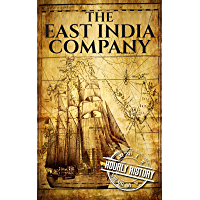 The East India Company: A History From Beginning to End (The East India Companies Book 1) (English Edition)