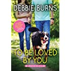 To Be Loved by You: A Hopeful Contemporary Romance for Animal Lovers (Rescue Me Book 6)