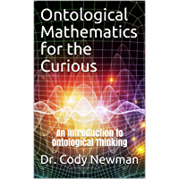 Ontological Mathematics for the Curious: An Introduction to Ontological Thinking (English Edition)