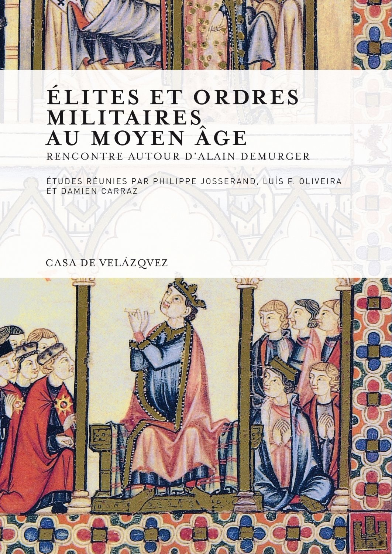 Read Online Élites et ordres militaires au Moyen Âge: Rencontre autour d'Alain Demurger pdf