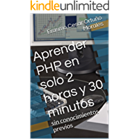 Aprender PHP en solo 2 horas y 30 minutos: Un libro totalmente dirigido a aquellas personas que se inician en la programación web y desean iniciar rápidamente. Explicado de forma simple