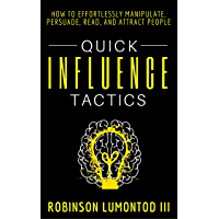 Quick Influence Tactics: How to Effortlessly Manipulate, Persuade, Read, and Attract People (English Edition)