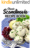 Classic Scandinavia Recipe Book: Regional Cooking from Denmark, Norway, Finland and Sweden