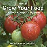 How to Grow Your Food: A Guide for Complete Beginners (Green Books Guides)
