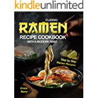 Classic Ramen Recipe Cookbook with A Modern Twist: Simple Step by Step Ramen Recipes