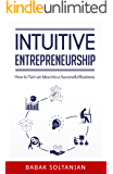 Intuitive Entrepreneurship: How to Turn an Idea into a Successful Business