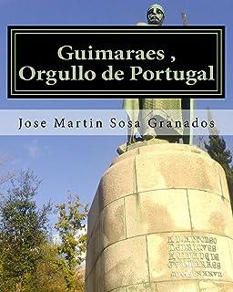 Guimaraes, Orgullo de Portugal: Ciudad de Guimaraes Historia y Cultura