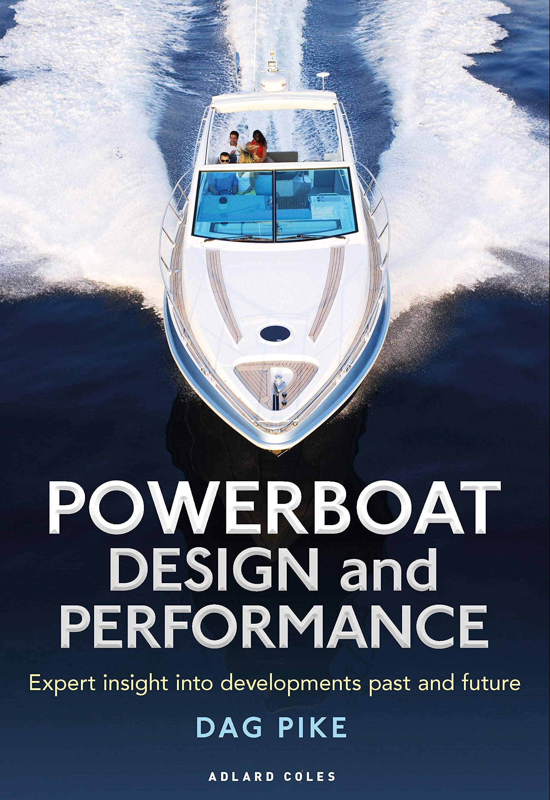 Powerboat Design and Performance: Expert insight into developments past and future by Adlard Coles