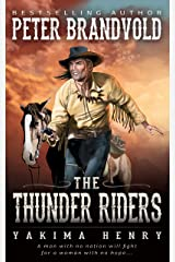 The Thunder Riders: A Western Fiction Classic (Yakima Henry Book 2) Kindle Edition