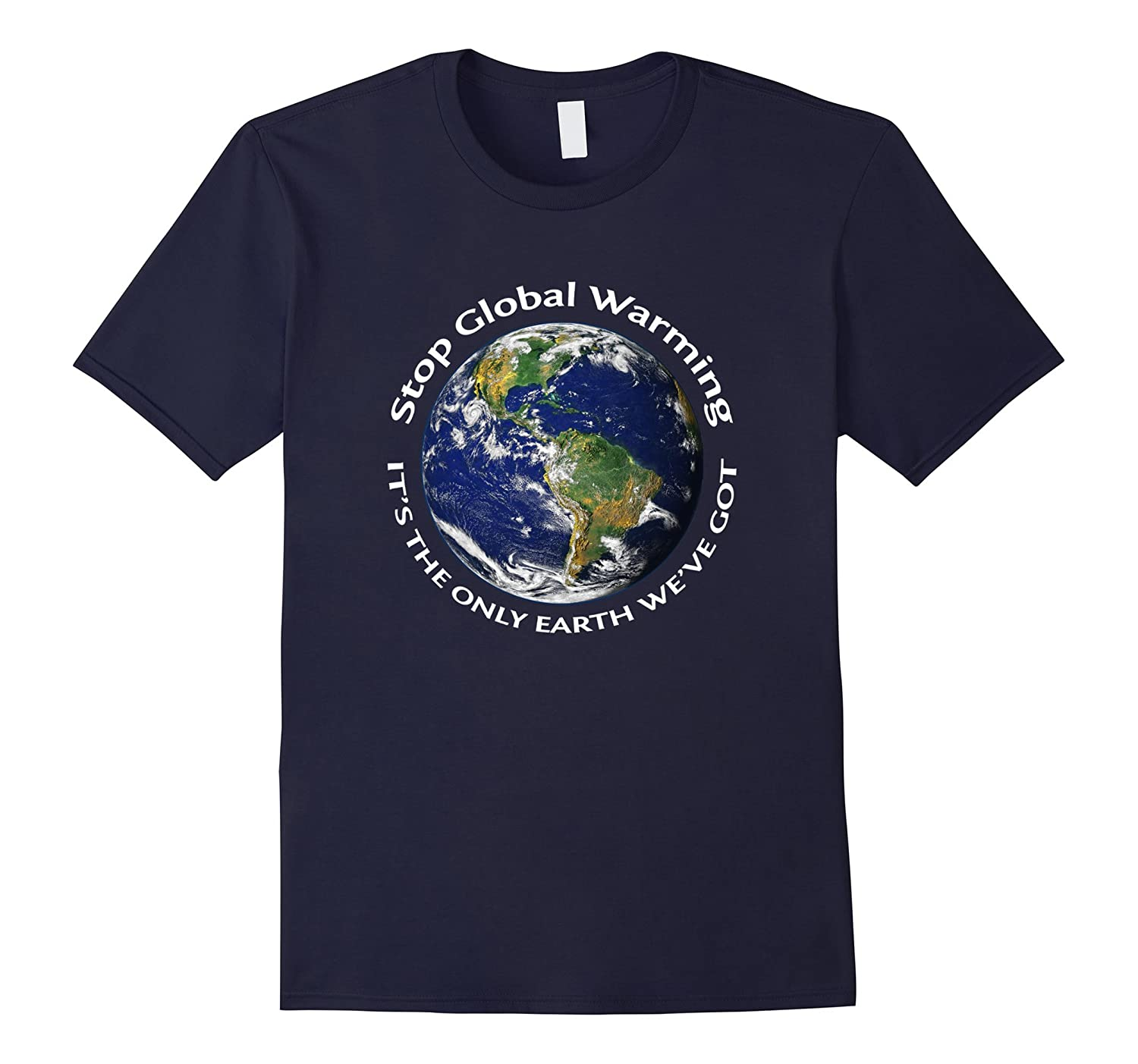 Stop Global Warming--Its the only Earth weve got T-Shirt