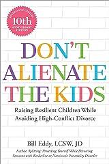 Don't Alienate the Kids: Raising Resilient Children While Avoiding High Conflict Divorce Kindle Edition