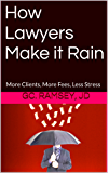 How Lawyers Make it Rain: More Clients, More Fees, Less Stress (English Edition)