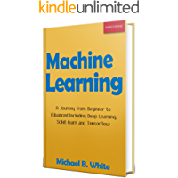 Machine Learning: A Journey from Beginner to Advanced Including Deep Learning, Scikit-learn, and Tensorflow