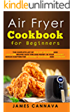 Air Fryer Cookbook for Beginners: The complete list of healthy, delicious and low-carb recipes. Save time and money in your keto diet. Bonus chapters for ketogenic, vegetarian and vegan diet