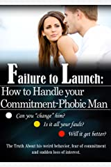 Failure to Launch: How to Handle Your Commitment-phobic Man Kindle Edition