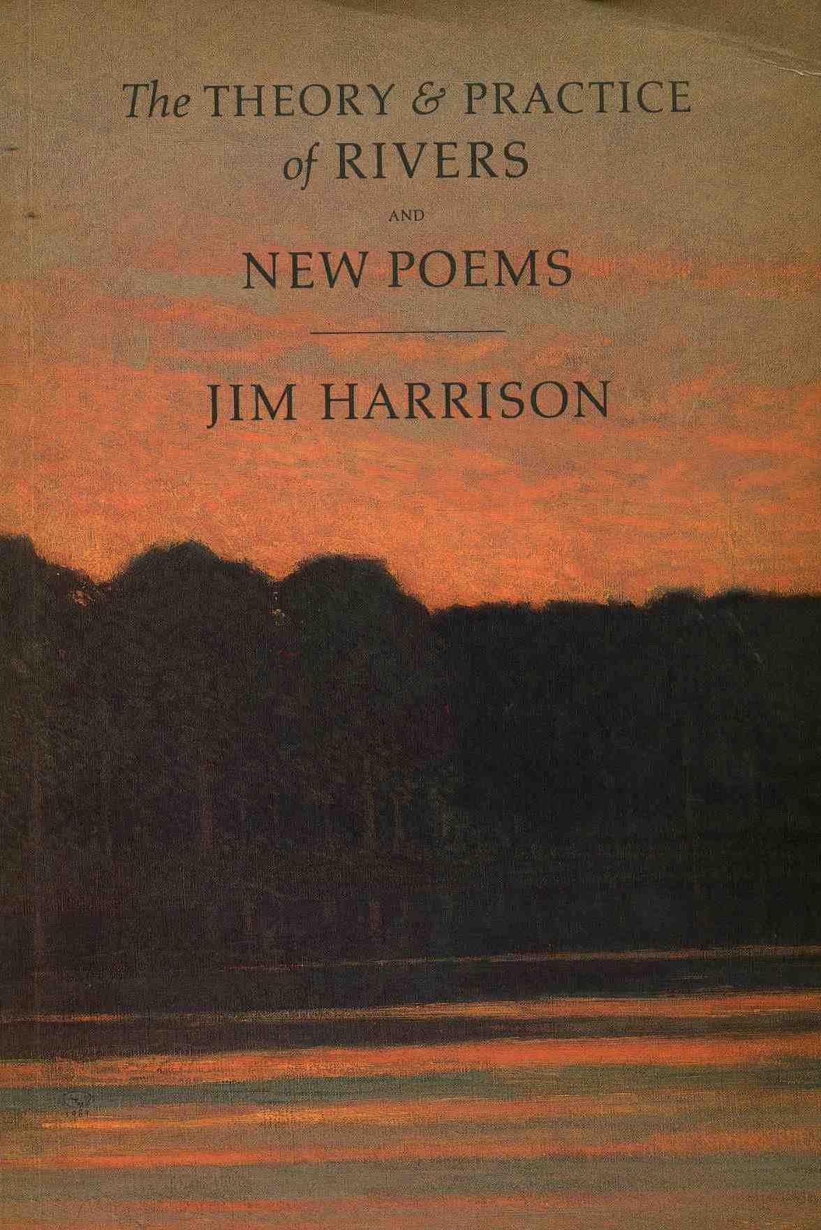 The Theory And Practice Of Rivers And New Poems Jim Harrison