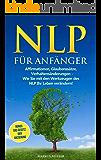 NLP für Anfänger: Affirmationen, Glaubenssätze, Verhaltensänderungen - Wie Sie mit den Werkzeugen des NLP Ihr Leben verändern! (German Edition)