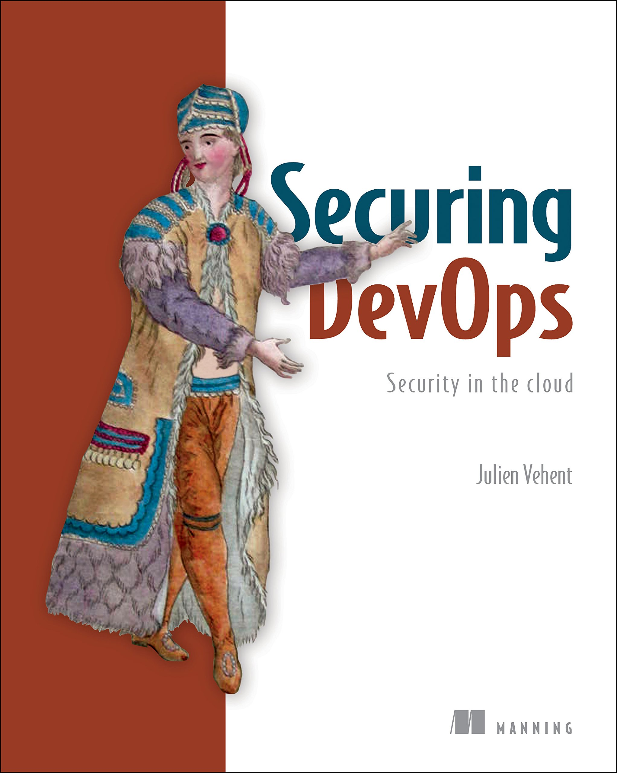 Securing DevOps: Security in the Cloud by Manning Publications