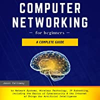 Computer Networking for Beginners: A Complete Guide to Network Systems, Wireless Technology, IP Subnetting, Including…