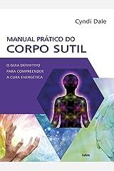 Manual Prático do Corpo Sutil: O Guia Definitivo Para Compreender a Cura Energética eBook Kindle