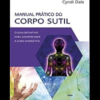 Manual Prático do Corpo Sutil: O Guia Definitivo Para Compreender a Cura Energética