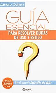 Guia esencial para resolver dudas de uso y estilo (Spanish Edition)