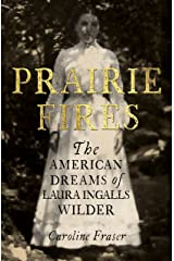 Prairie Fires: The American Dreams of Laura Ingalls Wilder Kindle Edition