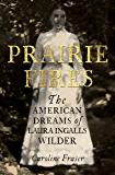 Prairie Fires: The American Dreams of Laura Ingalls Wilder (English Edition)