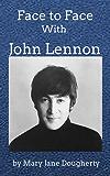 Face to Face with John Lennon (English Edition)