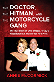 The Doctor, the Hitman, and the Motorcycle Gang: The True Story of One of New Jersey's Most Notorious Murder for Hire…