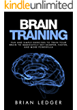 Brain Training: Fun and Simple Exercises to Train Your Brain to Immediately Get Sharper, Faster, and More Powerful