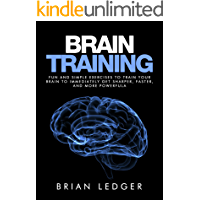 Brain Training: Fun and Simple Exercises to Train Your Brain to Immediately Get Sharper, Faster, and More Powerful…