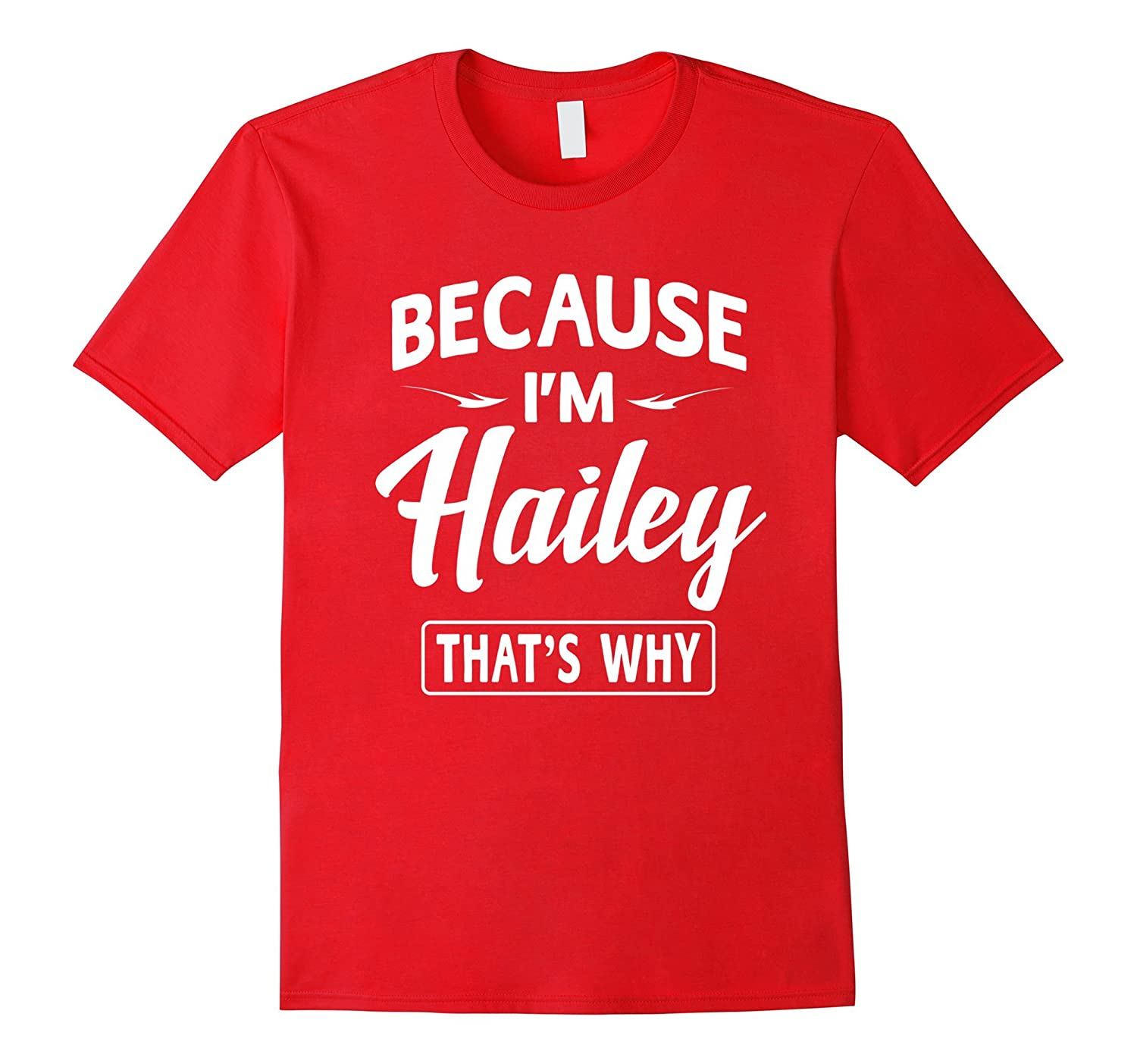 Because Im Hailey Funny Novelty Gifts Name T-shirt Women-TJ