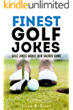 FINEST GOLF JOKES: GOLF JOKES ABOUT OUR SACRED GOLF GAME - GOLF STORIES GOLF BOOKS FOR GOLFERS AND GOLF WIDOWS (GOLF JOKES GOLF STORIES GOLF TIPS GOLF BOOKS FOR GOLFERS BY SLICE MCDIVOT Book 1)