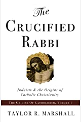 The Crucified Rabbi: Judaism and the Origins of Catholic Christianity (The Origins of Catholicism Book 1) Kindle Edition