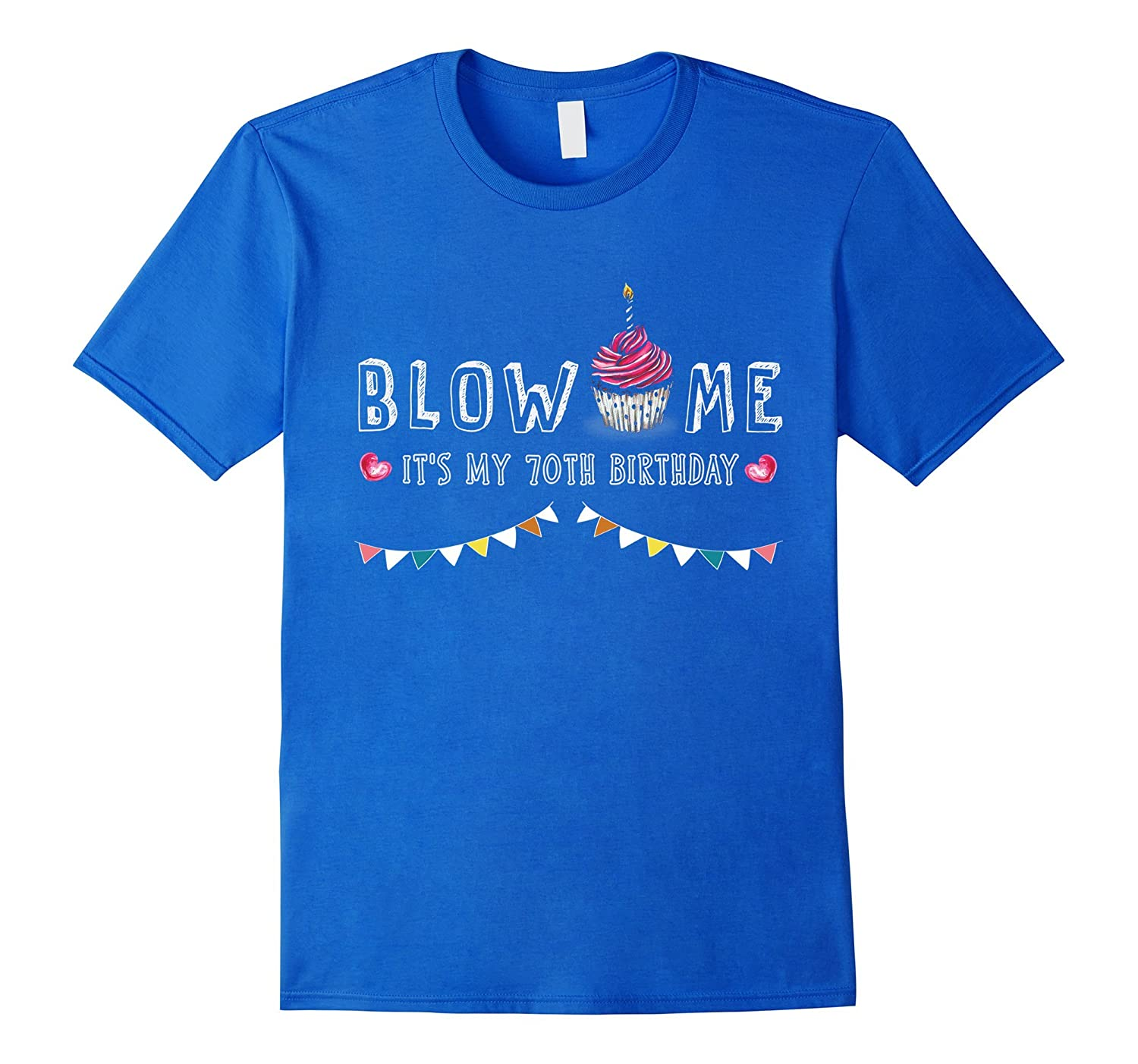 Blow Me Its My 70th Birthday Party 70 Years Old Gift Shirt-TD