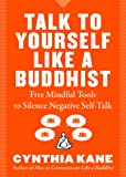 Talk to Yourself Like a Buddhist: Five Mindful
