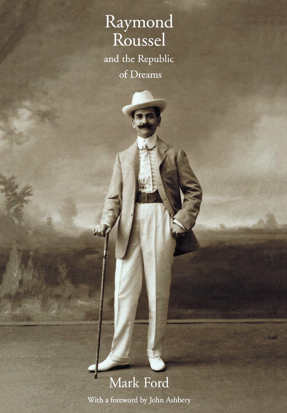 Raymond Roussel and the Republic of Dreams