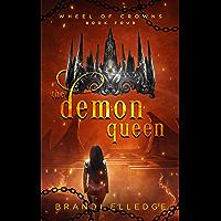 The Demon Queen (Wheel of Crowns Book 4)