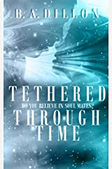 Tethered Through Time (Time Series Book 1) Kindle Edition