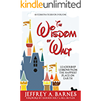 The Wisdom of Walt:  Leadership Lessons from the Happiest Place on Earth (Disneyland): Success Strategies for Everyone (from Walt Disney and Disneyland)