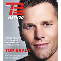 The TB12 Method: How to Achieve a Lifetime of Sustained Peak Performance