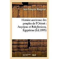 Histoire ancienne des peuples de l'Orient : Assyriens et Babyloniens, Égyptiens, Mèdes et Perses:, Phéniciens.